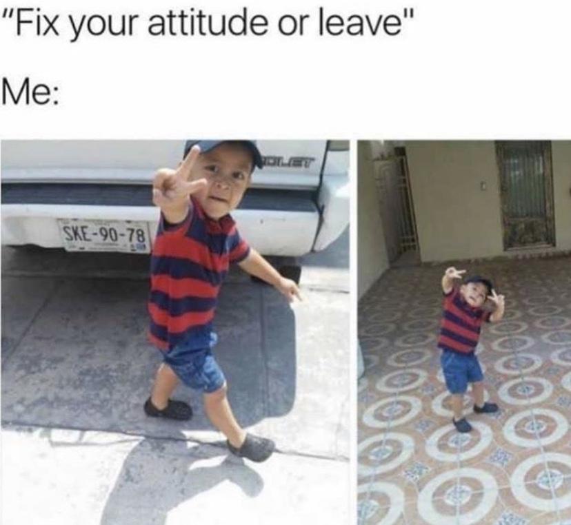 Fix your attitude or leave meme