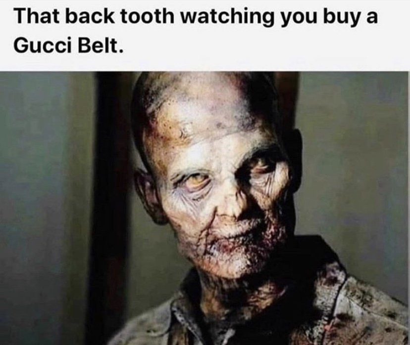That back tooth watching you buy a Gucci belt meme