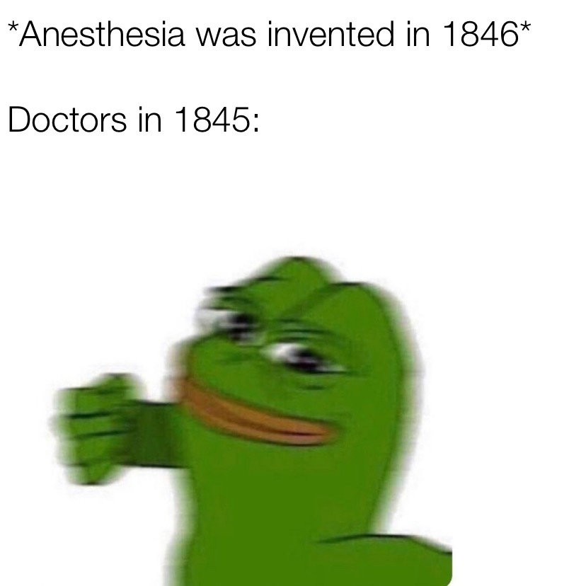 Anesthesia was invented in 1846 Pepe the frog meme