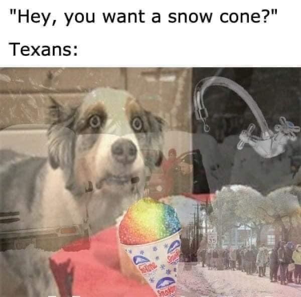 You want a snow cone Texans meme