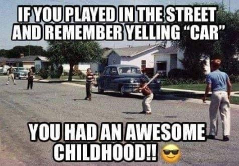 If you played in the street and remember yelling car you had an awesome childhood meme
